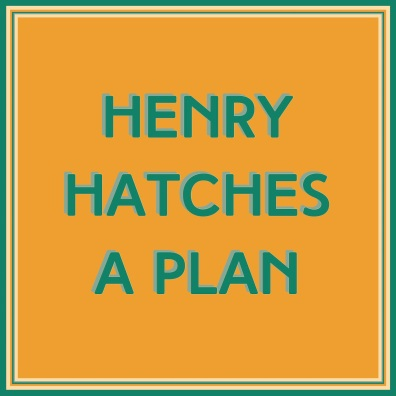 26 - henry hatches a plan 70x70